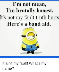 What S Meme Mean - t m not mean i m brutally honest it s not my fault truth hurts