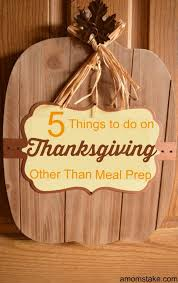 5 things to do thanksgiving day instead of food prep a s take