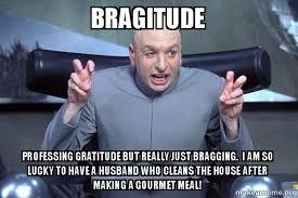Gratitude Meme - bragitude professing gratitude but really just bragging i am so