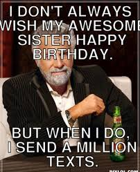 Funny Sister Birthday Meme - happy birthday sister the best birthday messages and wishes for sis