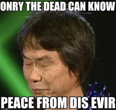 Peace Meme - image 287583 only the dead can know peace from this evil know