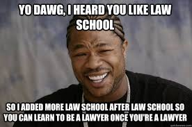 Meme Law - yo dawg i heard you like law school so i added more law school