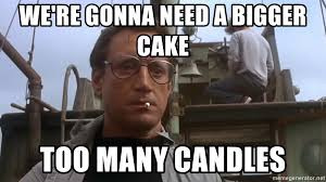Candles Meme - we re gonna need a bigger cake too many candles jaws meme meme