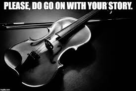 Your Story Meme - sad violin imgflip