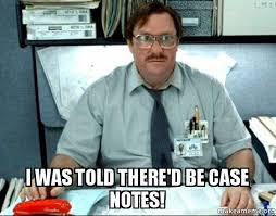 Meme Notes - i was told there d be case notes milton from office space