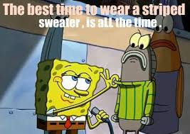 Turtleneck Meme - the best time to wear a striped sweater is all the time one with