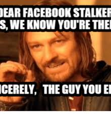 Best Memes For Facebook - 25 best memes about facebook stalkers facebook stalkers memes