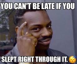 Late Meme - never there never late memes pinterest memes
