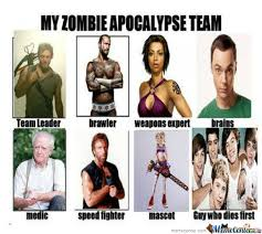 Zombie Team Meme - my zombie apocalypse team by scoot sneider meme center