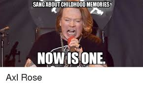 Axl Rose Meme Cake - sang aboutchildhood memories now is one axl rose sang meme on me me