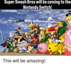Smash Bros Memes - super smash bros will be comingtothe nintendo switch egamingbible