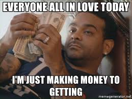 Make Money With Memes - everyone all in love today i m just making money to getting jim