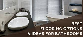 Best Flooring Options 6 Best Bathroom Flooring Options Ideas Pros Cons Floor Critics