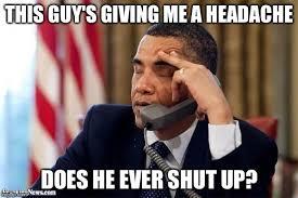 Shut Up Meme - headache obama imgflip