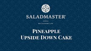 cooking in saladmaster pineapple upside down cake youtube