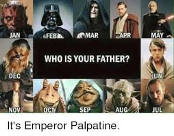Emperor Palpatine Meme - jan dec cn nov mar eapr febh who is your father sep oct aug may