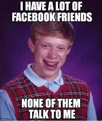 Friends Memes Facebook - bad luck brian meme imgflip