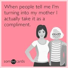 Love My Mom Meme - 64 best mothers images on pinterest mother s day funny mothers