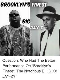 Notorious Big Meme - brooklyn s fines fl big jay z question who had the better