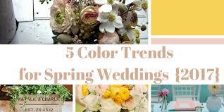 spring color trends 2017 5 color trends for spring weddings 2017 flyboy naturals llc