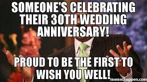 Wedding Anniversary Meme - someone s celebrating their 30th wedding anniversary proud to be