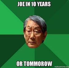 Hcl Meme - joe in 10 years or tommorow high expectations asian father make