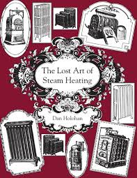 the lost art of steam heating dan holohan 9780996477246 amazon