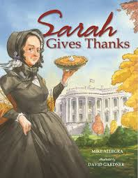 Who Encouraged Abraham Lincoln To Create Thanksgiving Day In 1863 Sarah Gives Thanks How Thanksgiving Became A National Holiday