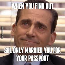 Married Meme - when you find out she only married you for your passport image