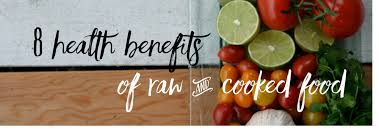 8 health benefits of raw and cooked food u2014 richer health