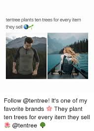 tentree plants ten trees for every item they sell follow it s one