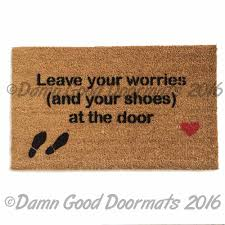 leave your worries and your shoes at the door doormat a great