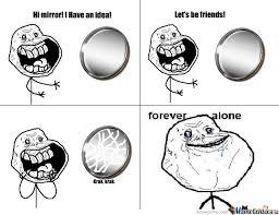 Mirror Meme - forever alone mirror by faildesign meme center
