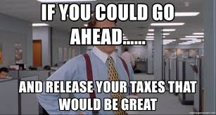 Office Space Meme Blank - if you could go ahead and release your taxes that would be
