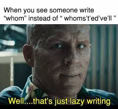 Writing Meme - dopl3r com memes when you see someone write whom instead of