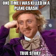 True Story Meme Generator - meme creator one time i was killed in a plane crash true story