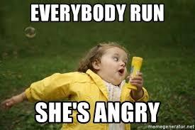 Angry Girl Meme - everybody run she s angry little girl running away meme generator
