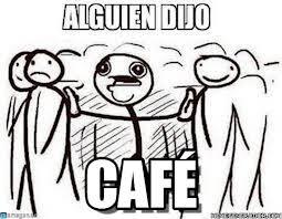 Cafe Meme - café alguien dijo meme on memegen