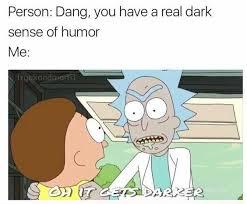 Humor Memes - rick and morty meme real dark humor on bingememe