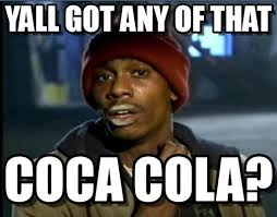 Coca Cola Meme - coca cola meme yall got any of that on memegen
