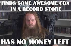 Money Problems Meme - hehe what about first world metal cd collectors problems by