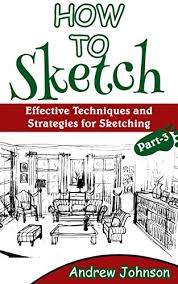 how to sketch effective techniques and strategies for sketching