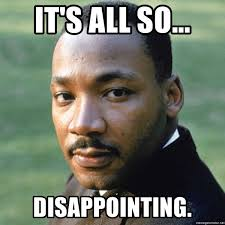 Martin Luther King Meme - it s all so disappointing martin luther king jr