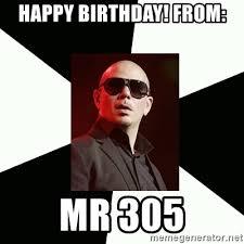 Pitbull Meme - happy birthday from mr 305 pitbull meme generator