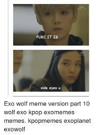 Exo Memes - fukc it is side eyes u exo wolf meme version part 10 wolf exo kpop