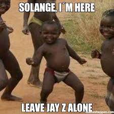 Solange Memes - solange i盍m here leave jay z alone meme third world success kid
