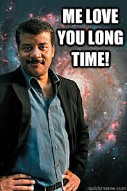 Me Love You Long Time Meme - me love you long time neil degrasse tyson quickmeme