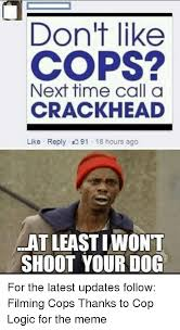 don t like cops next time call oa crackhead like reply 91 18