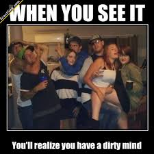 Dirty Mind Meme - when you see it you ll realize that you have a dirty mind giantgag