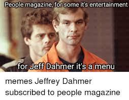 Jeffrey Meme - 25 best memes about jeff dahmer jeff dahmer memes